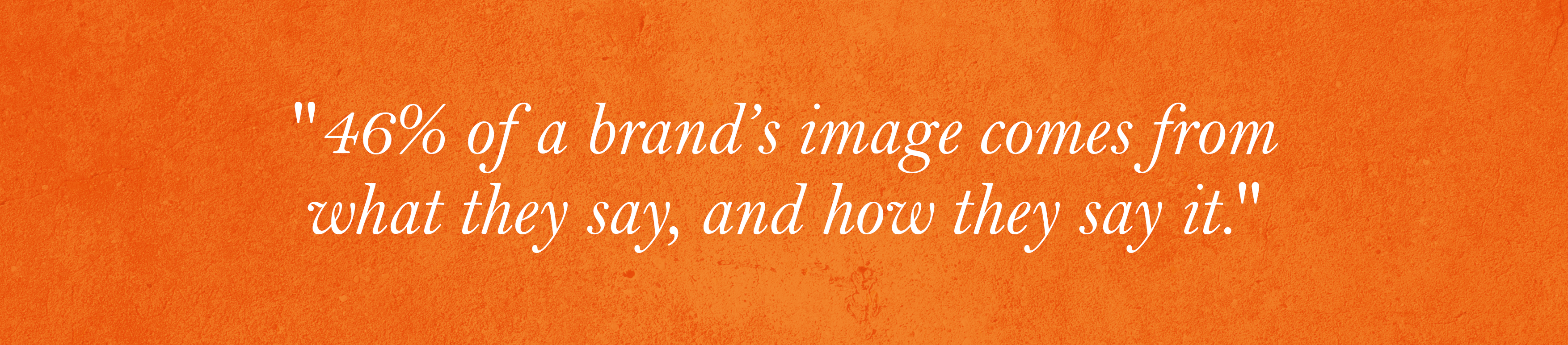 46% of a brand's image comes from what they say, and how they say it